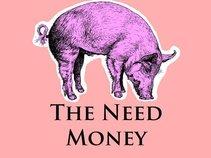 The Need Money
