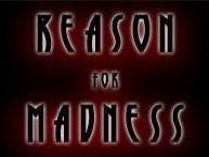 Reason for Madness