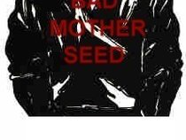 Bad Mother Seed