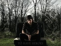To Have Heroes