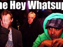 The Hey WhatsUps