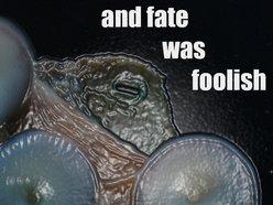 and fate was foolish