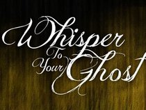 Whisper To Your Ghost