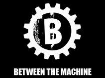 Between The Machine