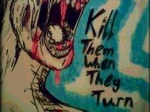 Kill Them When They Turn