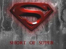Short Of Super