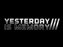 Yesterday Is Memory