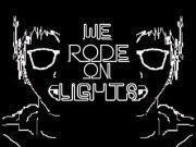 We Rode on Lights