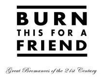 Burn This For A Friend