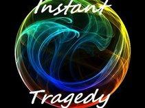 Instant Tragedy