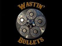 Wastin' Bullets