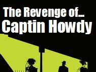 The Revenge of Captin Howdy