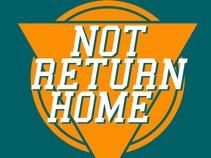 Not Return Home