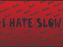 I HATE SLOW