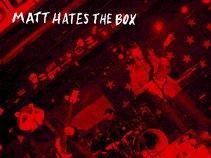 Matt Hates the Box