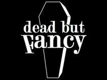 Dead but Fancy
