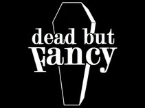 Dead but Fancy