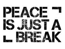 Peace Is Just A Break