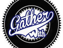 GATHER WITH