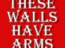 These Walls Have Arms