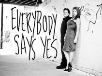 Everybody Says Yes