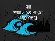 Image for The Water Broke My Sandcastle