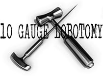 10 Gauge Lobotomy