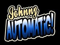 Johnny Automatic!
