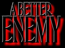 A Better Enemy