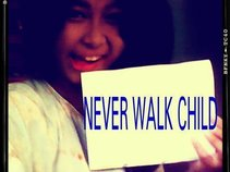 NEVER WALK CHILD