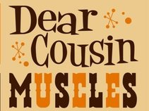 Dear Cousin Muscles