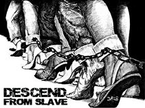 DESCEND FROM SLAVE