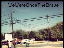wewereoncethebrave