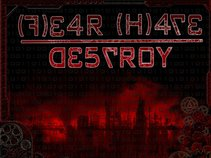 FEAR HATE DESTROY