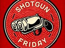 Shotgun Friday