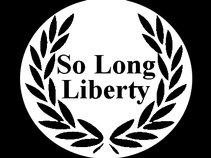 So Long Liberty