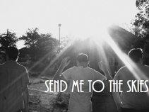Send Me To The Skies