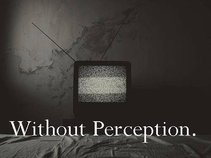 Without Perception.
