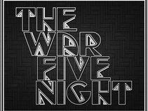 THE WAR FIVE NIGHT