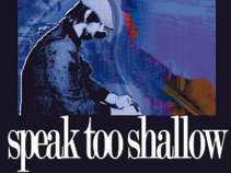 Speak Too Shallow