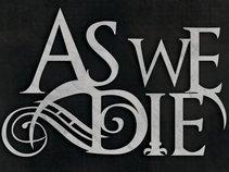 As we die