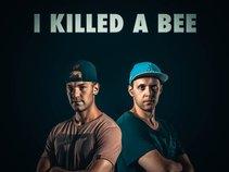 I Killed A Bee