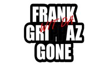 Frank Wit Da Grippaz Gone