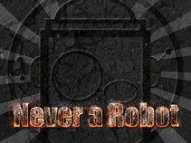 Never A Robot
