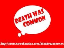 Death Was Common