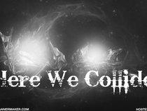 Here We Collide