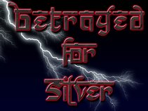 BETRAYED FOR SILVER