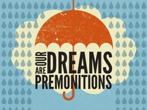 Our Dreams Are Premonitions