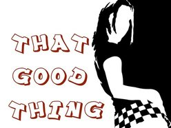 That Good Thing