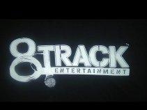 8 Track ent.....